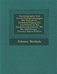 Haustelegraphie Und Privat Fernsprechanlagen Mit Besonderer Berücksichtigung Des Anschlusses an Das Reichsfernsprechnetz: Mit 384 Abbildungen - Primar