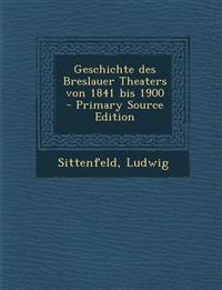 Geschichte des Breslauer Theaters von 1841 bis 1900 - Primary Source Edition