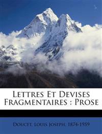 Lettres et devises fragmentaires : prose