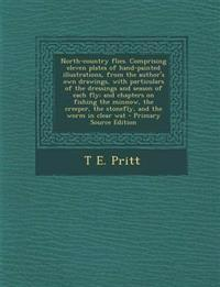 North-Country Flies. Comprising Eleven Plates of Hand-Painted Illustrations, from the Author's Own Drawings, with Particulars of the Dressings and Sea