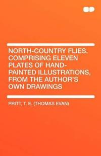 North-Country Flies. Comprising Eleven Plates of Hand-Painted Illustrations, from the Author's Own Drawings