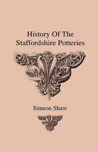 History of the Staffordshire Potteries and the Rise and Process of the Manufacture of Pottery and Porcelain
