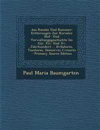 Aus Kanzlei Und Kammer: Eröterungen Zur Kurialen Hof- Und Verwaltungsgeschichte Im Xiii. Xiv. Und Xv. Jahrhundert ... Bvllatores, Taxatores, Domorvm C