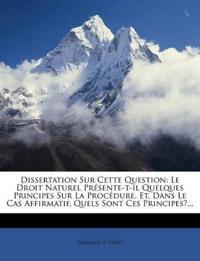 Dissertation Sur Cette Question: Le Droit Naturel Presente-T-Il Quelques Principes Sur La Procedure, Et, Dans Le Cas Affirmatif, Quels Sont Ces Princi