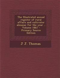 The Illustrated Annual Register of Rural Affairs and Cultivator Almanac for the Year .. Volume 1861 - Primary Source Edition