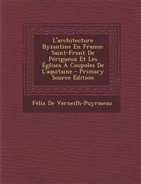 L'architecture Byzantine En France: Saint-Front De Périgueux Et Les Églises À Coupoles De L'aquitaine