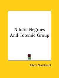 Nilotic Negroes and Totemic Group