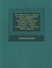 Der Babylonische Talmud in Seinen Haggadischen Bestandtheilen, Wortgetreu Ubersetzt Und Durch Noten Erlautert, Volume 2, Part 3 - Primary Source Editi