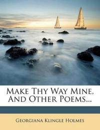 Make Thy Way Mine, And Other Poems...