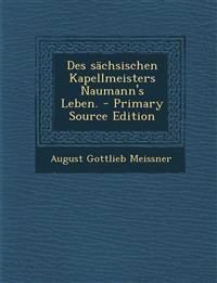 Des sächsischen Kapellmeisters Naumann's Leben. - Primary Source Edition