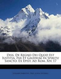 Diss. De Regno Dei Quod Est Iustitia, Pax Et Gaudium In Spiritu Sancto: Ex Epist. Ad Rom. Xiv, 17