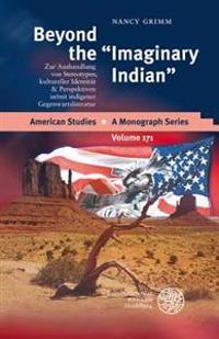Beyond the 'Imaginary Indian': Zur Aushandlung Von Stereotypen, Kultureller Identitat & Perspektiven In/Mit Indigener Gegenwartsliteratur