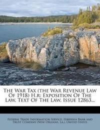 The War Tax (the War Revenue Law Of 1918) H.r: Exposition Of The Law. Text Of The Law, Issue 12863...