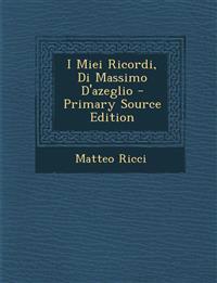 I Miei Ricordi, Di Massimo D'Azeglio - Primary Source Edition