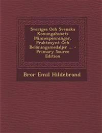 Sveriges Och Svenska Konungahusets Minnespenningar, Praktmynt Och Belöningsmedaljer ... - Primary Source Edition