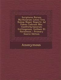 Scriptores Rerum Mythicarum Latini Tres Romae Nuper Reperti: Ad Fidem Codicum Mss. Guelferbytanorum Gottingensis, Gothani Et Parisiensis - Primary Sou