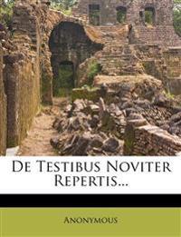 De Testibus Noviter Repertis...