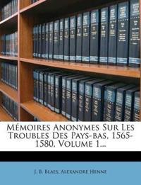 Memoires Anonymes Sur Les Troubles Des Pays-Bas, 1565-1580, Volume 1...
