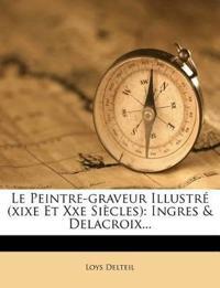 Le Peintre-graveur Illustré (xixe Et Xxe Siècles): Ingres & Delacroix...
