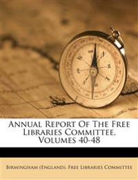 Annual Report Of The Free Libraries Committee, Volumes 40-48