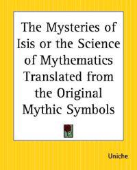 The Mysteries Of Isis Or The Science Of Mythematics Translated From The Original Mythic Symbols