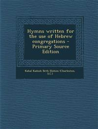 Hymns Written for the Use of Hebrew Congregations - Primary Source Edition