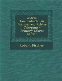 Asträa: Taschenbuch Für Freimaurer, Achter Jahrgang - Primary Source Edition