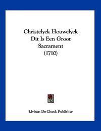 Christelyck Houwelyck Dit Is Een Groot Sacrament