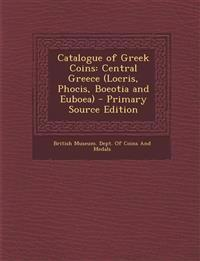 Catalogue of Greek Coins: Central Greece (Locris, Phocis, Boeotia and Euboea) - Primary Source Edition