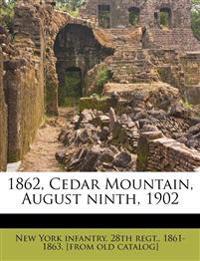1862, Cedar Mountain, August ninth, 1902