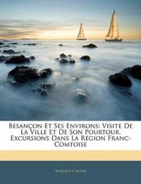 Besançon Et Ses Environs: Visite De La Ville Et De Son Pourtour, Excursions Dans La Région Franc-Comtoise