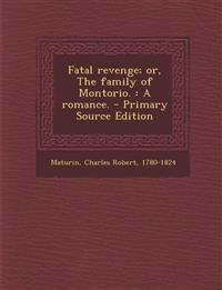 Fatal revenge; or, The family of Montorio. : A romance. - Primary Source Edition