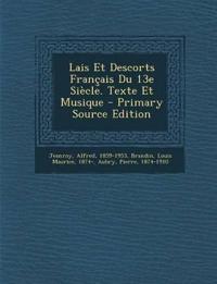 Lais Et Descorts Francais Du 13e Siecle. Texte Et Musique - Primary Source Edition