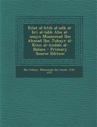 Rilat al-ktib al-adb al-bri al-labb Abu al-usayn Muammad Ibn Ahmad Ibn Jubayr al-Kinn al-Andals al-Balans