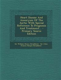 Heart Disease and Aneurysm of the Aorta: With Special Reference to Prognosis and Treatment... - Primary Source Edition