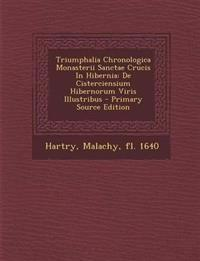 Triumphalia Chronologica Monasterii Sanctae Crucis In Hibernia: De Cisterciensium Hibernorum Viris Illustribus