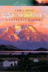 Patagonia: A Cultural History