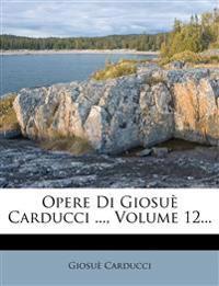 Opere Di Giosuè Carducci ..., Volume 12...