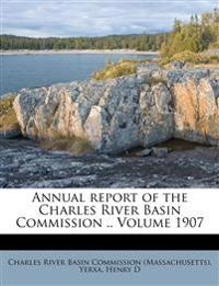 Annual report of the Charles River Basin Commission .. Volume 1907