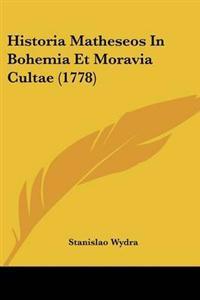 Historia Matheseos In Bohemia Et Moravia Cultae (1778)