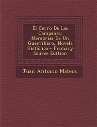 El Cerro De Las Campanas: Memorias De Un Guerrillero, Novela Histórica - Primary Source Edition
