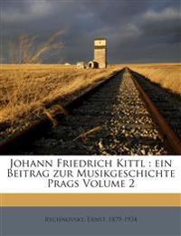 Johann Friedrich Kittl : ein Beitrag zur Musikgeschichte Prags Volume 2