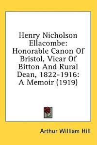 Henry Nicholson Ellacombe: Honorable Canon Of Bristol, Vicar Of Bitton And Rural Dean, 1822-1916