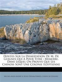 Doutes Sur La Dissertation De M. De Guignes Qui A Pour Titre : Memoire, Dans Lequel On Prouve Que Les Chinois Sont Une Colonie Egyptienne