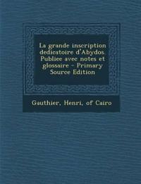 La grande inscription dedicatoire d'Abydos. Publiee avec notes et glossaire