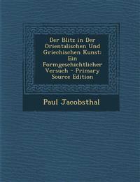 Der Blitz in Der Orientalischen Und Griechischen Kunst: Ein Formgeschichtlicher Versuch - Primary Source Edition