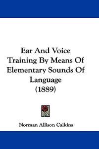 Ear and Voice Training by Means of Elementary Sounds of Language