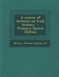 Course of Lectures on Irish History