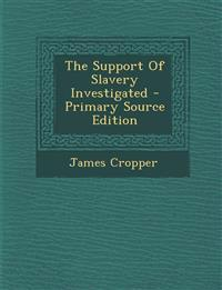 The Support Of Slavery Investigated - Primary Source Edition