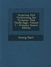 Ursprung Und Verbreitung Der Pyramus- Und Thisbe-Sage, Volume 1 - Primary Source Edition